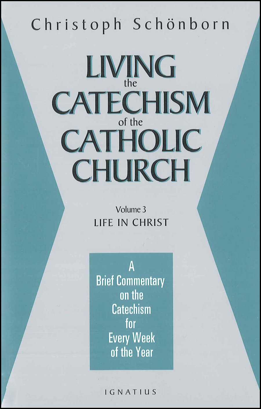 Living the Catechism of the Catholic Church, Vol. III: Life in Christ