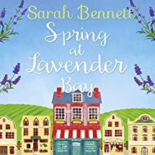 Spring at Lavender Bay: Lavender Bay, Book 1 Audiobook by Sarah Bennett Narrated by Rachel Bavidge