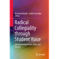 Radical Collegiality through Student Voice: Educational Experience, Policy and Practice