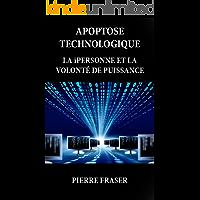 Apoptose technologique: La iPersonne et la volonté de puissance (French Edition)
