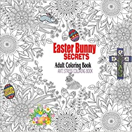 Amazon Easter Bunny Secrets Adult Coloring Book Anti Stress For Adults Series Volume 3 9781944741143 Ciparum Llc Books