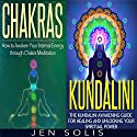 Chakras, Kundalini: 2 in 1 Bundle: Book 1: How to Awaken Your Internal Energy through Chakra Meditation + Book 2: The Kundalini Awakening Guide for Healing and Unlocking Your Spiritual Power Audiobook by Jen Solis Narrated by Dave Wright