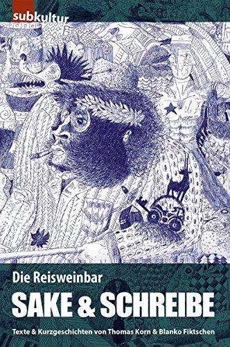 Sake und Schreibe: Texte & Kurzgeschichten von Thomas Korn & Blanko Fiktschen