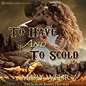 To Have and to Scold: The Sons of Johnny Hastings, Book 5 Audiobook by Mary Wehr Narrated by Anna Starr