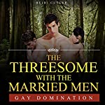 Gay: The Threesome with the Married Men | Heidi Cutler
