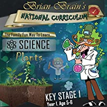 Brian Brain's National Curriculum - Plants KS1 Y1 Audiobook by Brian Brain Narrated by Katie Brody, Peter Baker