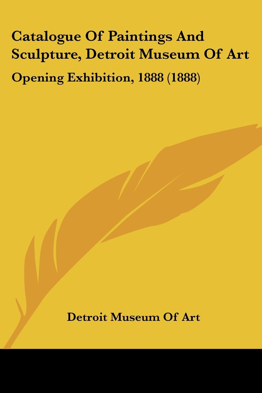 Download Catalogue Of Paintings And Sculpture, Detroit Museum Of Art: Opening Exhibition, 1888 (1888) pdf epub
