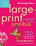 The New York Times Large-Print Crossword Puzzle Omnibus Volume 13: 120 Large-Print Easy to Hard Puzzles from the Pages of The New York Times (New York Times Crossword Omnibus)
