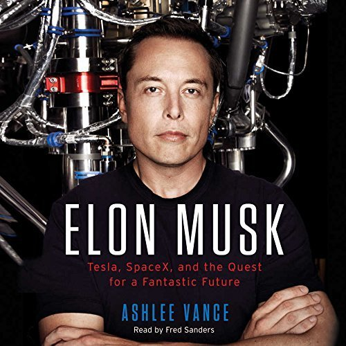 Elon Musk: Tesla, SpaceX, and the Quest for a Fantastic Future by Ashlee Vance (May 19, 2015) Audio CD
