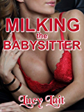 Milking the Babysitter A Steamy Hucow Erotica Story (English Edition)