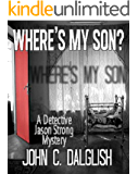 WHERE'S MY SON? (Clean Suspense) (Detective Jason Strong Book 1)