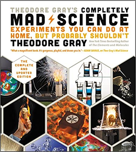 432 pages of dazzling chemical demonstrations!  Theodore Gray's Completely Mad Science: Experiments You Can Do At Home, But Probably Shouldn't