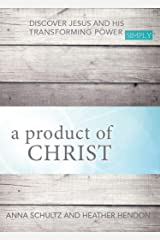 a product of Christ: Discover Jesus and His Transforming Power Simply Paperback