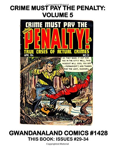 Download Crime Must Pay The Penalty: Volume 5: Gwandanaland Comics #1428 -- True Cases Of Actual Crimes! -- This Book: Complete Issues #29-34 PDF
