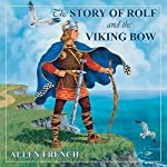 The Story of Rolf and the Viking Bow : Living History Library | Allen French