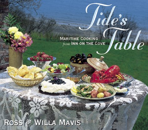 Tide&#146s Table: Maritime Cooking from the Inn on the Cove by Ross Mavis, Willa Mavis