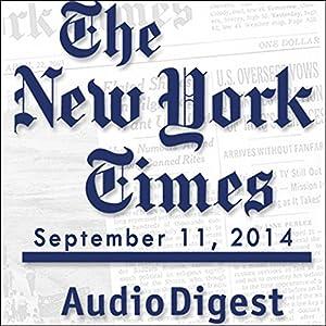 The New York Times Audio Digest, September 11, 2014 Newspaper / Magazine