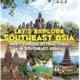 Let's Explore Southeast Asia (Most Famous Attractions in Southeast Asia): Southeast Asia Travel Guide (Children's Explore the World Books)