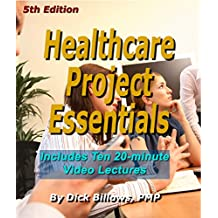 Healthcare Project Essentials: Lectures and Book on Healthcare Project Basics