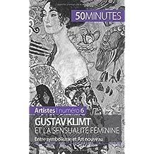 Gustav Klimt et la sensualité féminine: Entre symbolisme et Art nouveau (French Edition)