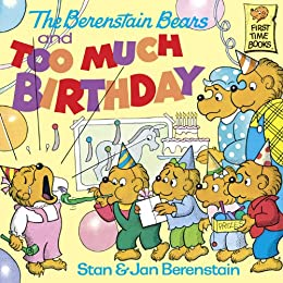 The Berenstain Bears and too Much Birthday (First Time Books(R)) by [Berenstain, Stan, Berenstain, Jan]