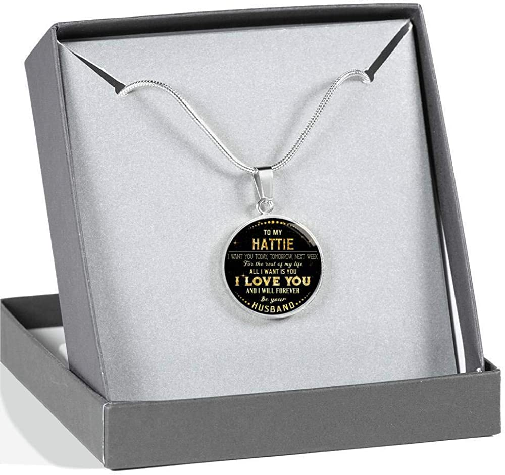 to My Hattie I Want You Today Tomorrow Funny Necklace Next Week for The Rest of Life All I Want is You I Love You and I Will Forever Be Your Husband Valentines Gifts for Her