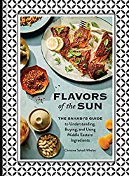 Flavors of the Sun: The Sahadi's Guide to Understanding, Buying, and Using Middle Eastern Ingredi