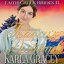 Mail Order Bride - Frances's Destiny: Faith Creek Brides, Book 11 Audiobook by Karla Gracey Narrated by Alan Taylor