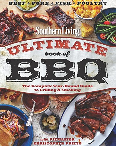 Southern Living Ultimate Book of BBQ: The Complete Year-Round Guide to Grilling and ()