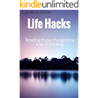 Life Hacks: Reading these changed my way of thinking: Tips Tricks and a Guide to Living an Easier, Healthier Life