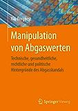 Manipulation von Abgaswerten: Technische, gesundheitliche, rechtliche und politische Hintergründe des Abgasskandals