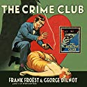 The Crime Club: The Detective Club Audiobook by Frank Froëst, George Dilnot Narrated by Rupert Farley