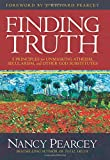 Image of Finding Truth: 5 Principles for Unmasking Atheism, Secularism, and Other God Substitutes