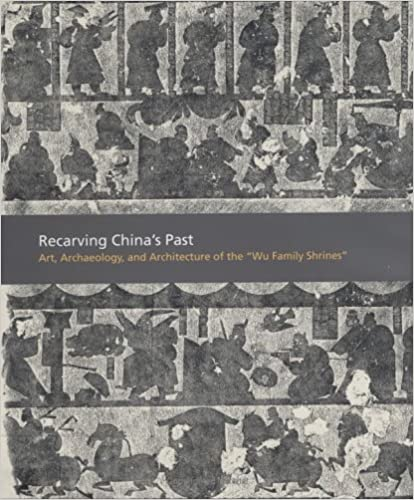 Art Recarving China/'s Past Archaeology and Architecture of the Wu Family Shrines