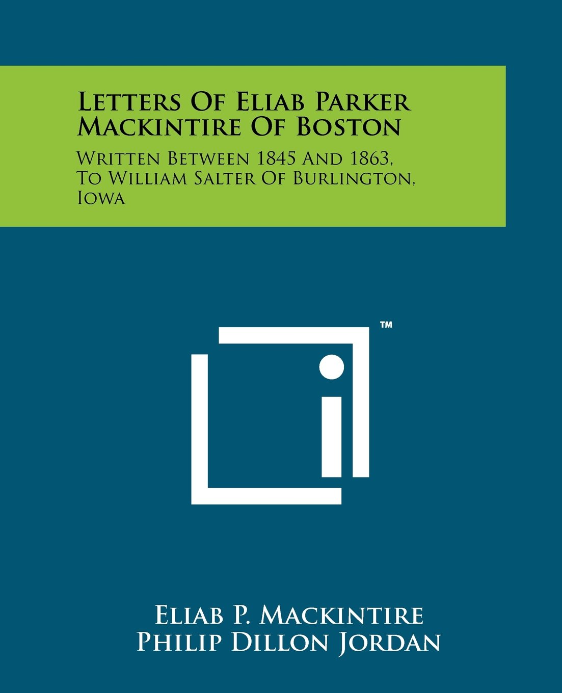Letters of Eliab Parker Mackintire of Boston: Written Between 1845 and 1863, to William Salter of Burlington, Iowa pdf epub