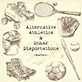 Alternative Athletics & Other Disportations