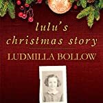 Lulu's Christmas Story: A True Story of Faith and Hope During the Great Depression | Ludmilla Bollow