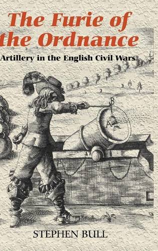 `The Furie of the Ordnance': Artillery in the English Civil Wars (Armour and Weapons)