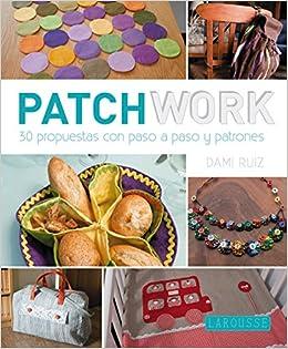 Patchwork con Dami Ruiz Larousse - Libros Ilustrados/ Prácticos - Ocio Y Naturaleza - Ocio: Amazon.es: Damiana Ruiz Navarro: Libros