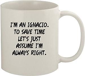 I'm An Ignacio. To Save Time Let's Just Assume I'm Always Right. - 11oz Coffee Mug, White