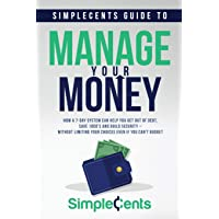 SimpleCents Guide to Manage Your Money: How a 7-Day System Can Help You Get Out of Debt, Save 1000's and Build Security…