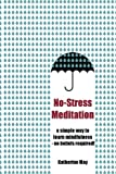 No-Stress Meditation: A simple way to learn to learn mindfulness – no beliefs required!