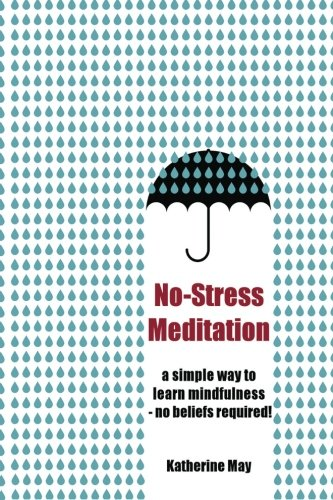 No-Stress Meditation: A simple way to learn to learn mindfulness – no beliefs required! PDF