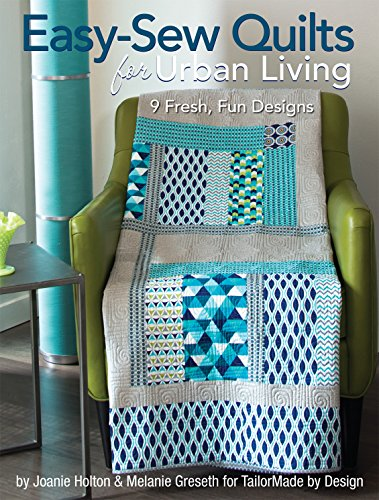Easy-Sew Quilts for Urban Living: 9 Fresh, Fun Designs (Landauer) Creative, Modern Projects to Gift to Young Adults for Birthdays, Graduations, Housewarmings, & Weddings; Includes Yardage & Assembly