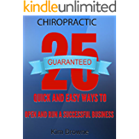 The  Chiropractor: 25 Quick and Easy Ways To Open and Run a Successful Business