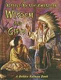 Native North American Wisdom and Gifts, Niki Walker and Bobbie Kalman, 0778703843