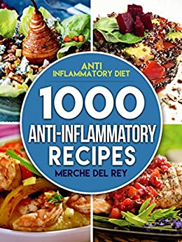 Download for free Anti Inflammatory Diet: 1000 Anti Inflammatory Recipes: Anti Inflammatory Cookbook,  Kitchen, Cooking, Healthy, Low Carb, Paleo, Meals, Diet Plan, Cleanse, Whole Food, Weight Loss, For Beginners