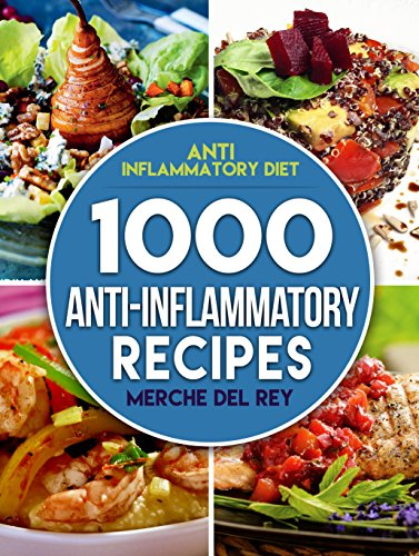 Anti Inflammatory Diet: 1000 Anti Inflammatory Recipes: Anti Inflammatory Cookbook,  Kitchen, Cooking, Healthy, Low Carb, Paleo, Meals, Diet Plan, Cleanse, Whole Food, Weight Loss, For Beginners (Best Over The Counter Detox For Weight Loss)