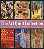 The Art Quilt Collection: Designs & Inspiration from Around the World