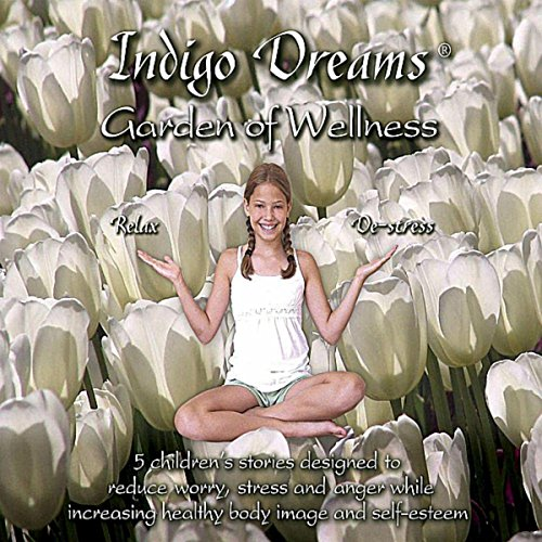 Indigo Dreams: Garden of Wellness 5 Children's Stories Designed to Reduce Worry,...